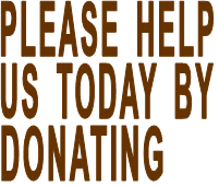 PLEASE  HELP US  TODAY  BY DONATING